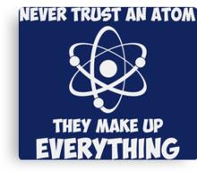 Never Trust An Atom Canvas Print