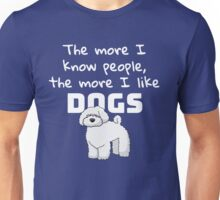 The more I know people, the more I like dogs Unisex T-Shirt