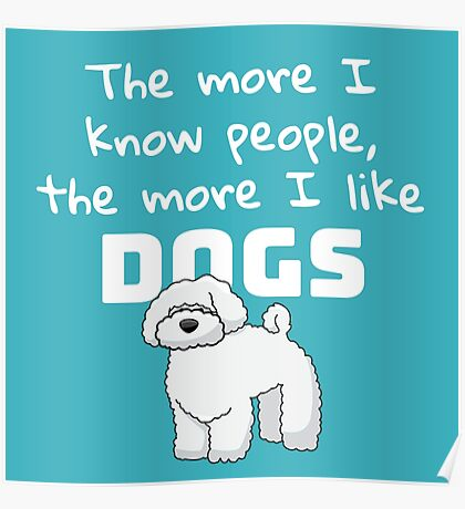 The more I know people, the more I like dogs Poster