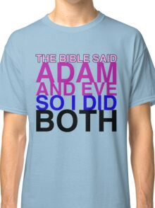The Bible said Adam and Eve so I did both. Classic T-Shirt