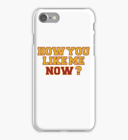 How you like me now? iPhone Case/Skin