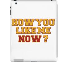 How you like me now? iPad Case/Skin