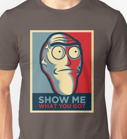 Show me what you got (Rick and Morty ) Unisex T-Shirt