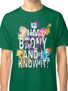 I'M BRONY AND I KNOW IT! Classic T-Shirt