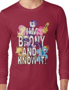 I'M BRONY AND I KNOW IT! Long Sleeve T-Shirt