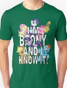 I'M BRONY AND I KNOW IT! T-Shirt