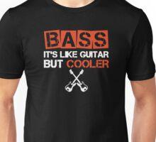 BASS It's Like Guitar But Cooler - T-shirts & Hoodies Unisex T-Shirt