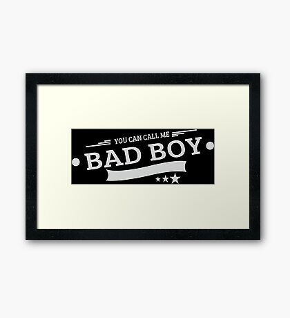 You Can Call Me Bad Boy Framed Print