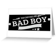 You Can Call Me Bad Boy Greeting Card