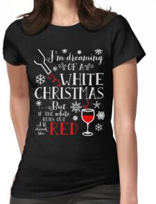 I'm Dreaming of a WHITE Christmas but If the-Wine T-shirt Womens Fitted T-Shirt