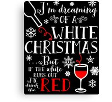 I'm Dreaming of a WHITE Christmas but If the-Wine T-shirt Canvas Print