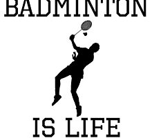 Badminton Is Life by kwg2200