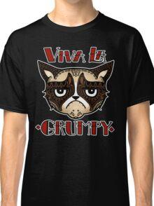 VIVA LA GRUMPY! Classic T-Shirt