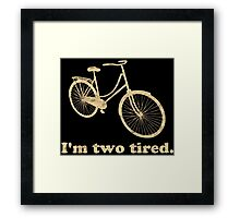 I'm Two Tired Too Tired Sleepy Bicycle Framed Print