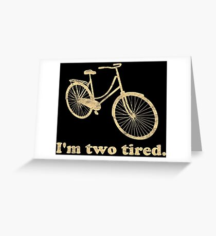 I'm Two Tired Too Tired Sleepy Bicycle Greeting Card