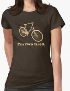 I'm Two Tired Too Tired Sleepy Bicycle Womens Fitted T-Shirt