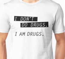 I am drugs. Unisex T-Shirt
