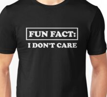 Fun Fact I Don't Care  Unisex T-Shirt