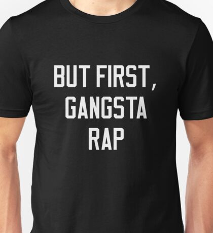 But First Gangsta Rap Hip Hop Unisex T-Shirt