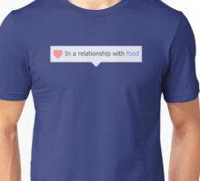 In A Relationship With Food Unisex T-Shirt