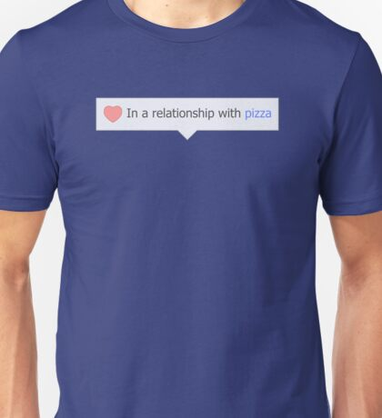 In A Relationship With Pizza Unisex T-Shirt