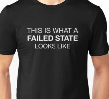 'This is What a Failed State looks like' - t-shirt White Text Unisex T-Shirt