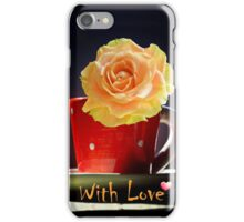 """Rose in a tea cup and """"With Love"""" text iPhone Case/Skin"""