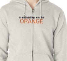 On wednesdays we wear orange.  Zipped Hoodie