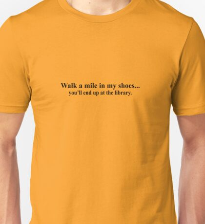 Walk A Mile In My Shoes You'll End Up At The Library Unisex T-Shirt