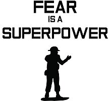 Fear Is A Superpower Photographic Print