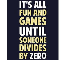 Dividing By Zero Is Not A Game Photographic Print