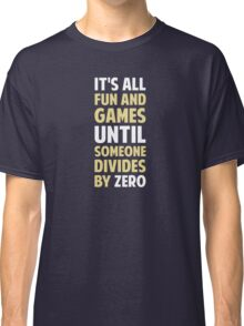 Dividing By Zero Is Not A Game Classic T-Shirt