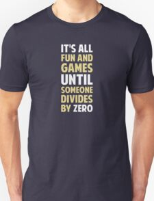 Dividing By Zero Is Not A Game Unisex T-Shirt