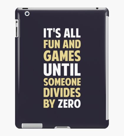 Dividing By Zero Is Not A Game iPad Case/Skin