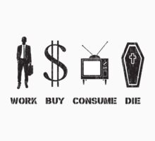 Work, Buy, Consume, Die - The Circle of Life by TheShirtYurt