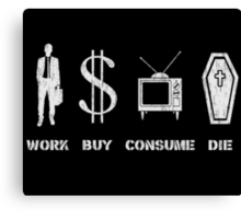 Work, Buy, Consume, Die - The Circle of Life Canvas Print