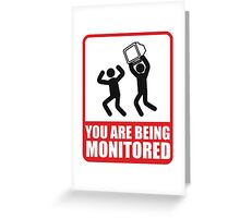 You Are Being Monitored Greeting Card