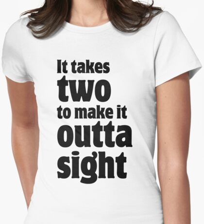 It takes two to make it outta sight Womens Fitted T-Shirt