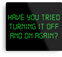 Have You Tried Turning It Off And On Again? Metal Print