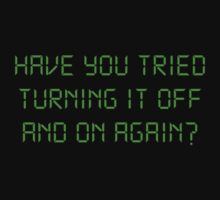 Have You Tried Turning It Off And On Again? by TheShirtYurt