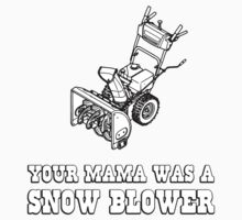 Yo Momma Robot Joke - Mama Was A Snow Blower by TheShirtYurt
