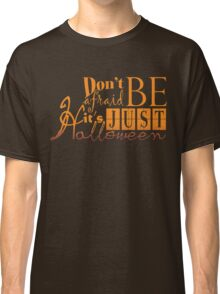 Don't be afraid... It's just Halloween Classic T-Shirt