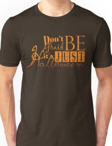 Don't be afraid... It's just Halloween T-Shirt