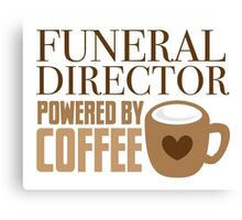 funeral director powered by coffee Canvas Print
