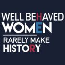 Well Behaved Women Rarely Make History: Feminist Quote by BootsBoots