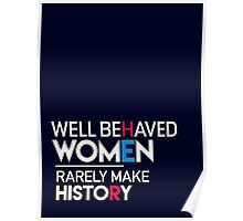 Well Behaved Women Rarely Make History: Feminist Quote Poster