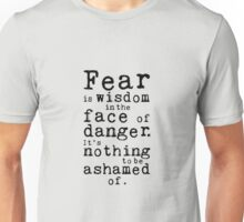 Fear Is Wisdom In The Face Of Danger Unisex T-Shirt