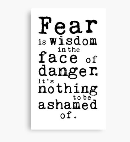 Fear Is Wisdom In The Face Of Danger Canvas Print
