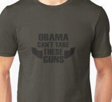 Obama Can't Take These Guns  Unisex T-Shirt
