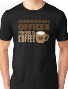 Correctional Officer powered by coffee Unisex T-Shirt